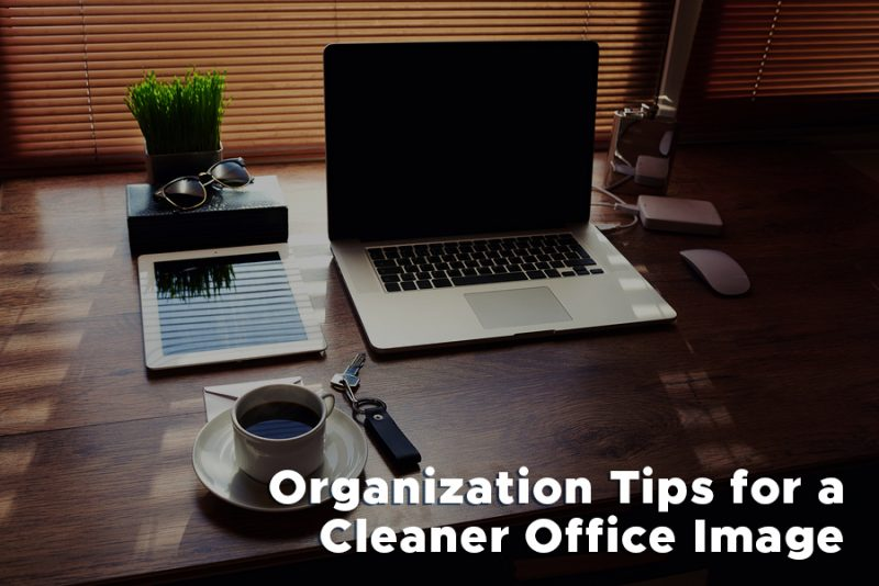 Organization Tips for a Cleaner Office Image