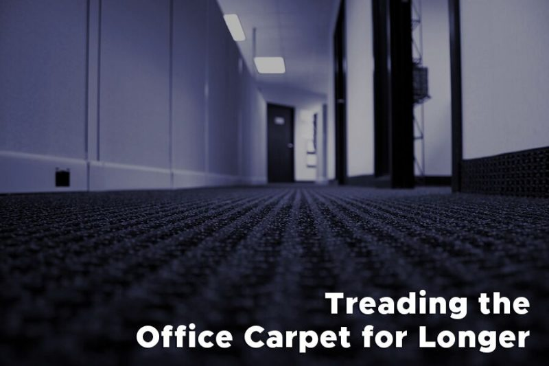 Treading the Office Carpet for Longer