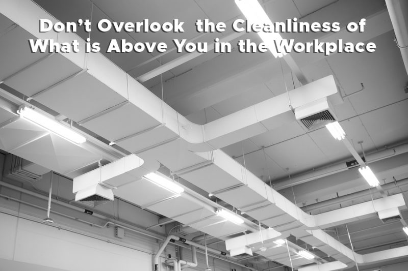 Don't Overlook the Cleanliness of What is Above You in the Workplace