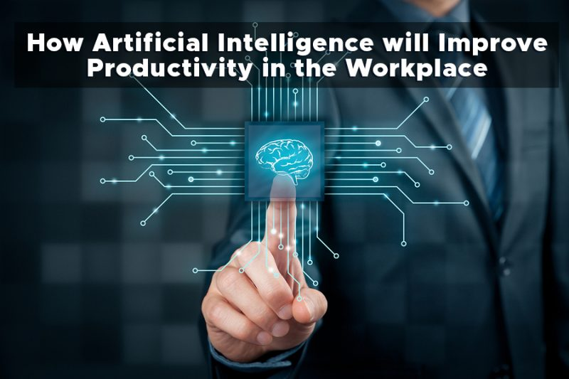 How Artificial Intelligence will Improve Productivity in the Workplace