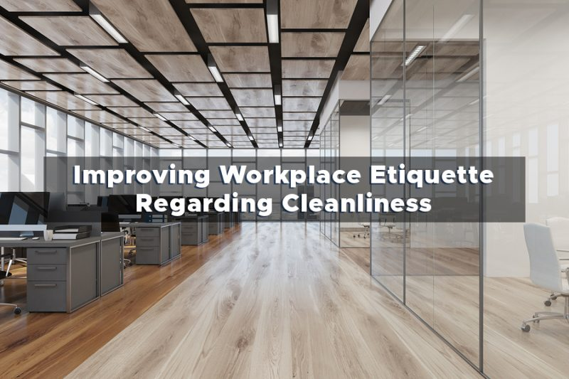 Improving Workplace Etiquette Regarding Cleanliness