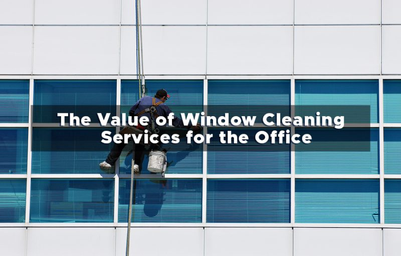 The Value of Window Cleaning Services for the Office