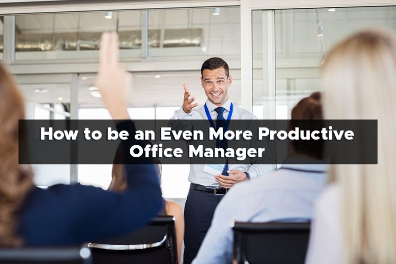 How to be an Even More Productive Office Manager