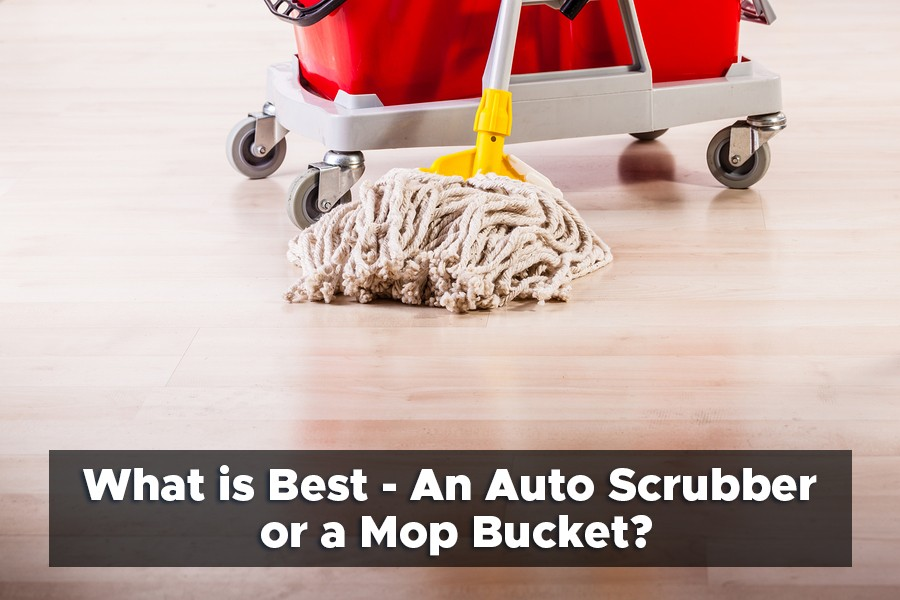 What is Best- An Auto Scrubber or a Mop Bucket?