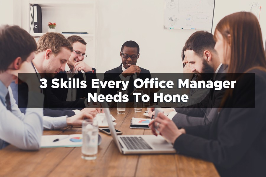 3 Skills Every Office Manager Needs To Hone